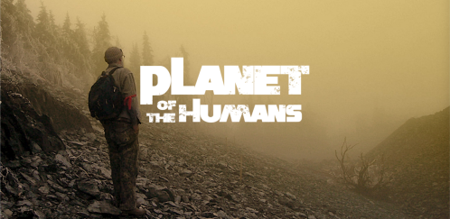 Planet of the Humans dares to say what no one will—that we are losing the battle to stop climate change because we are following environmental leaders who have taken us down the wrong road